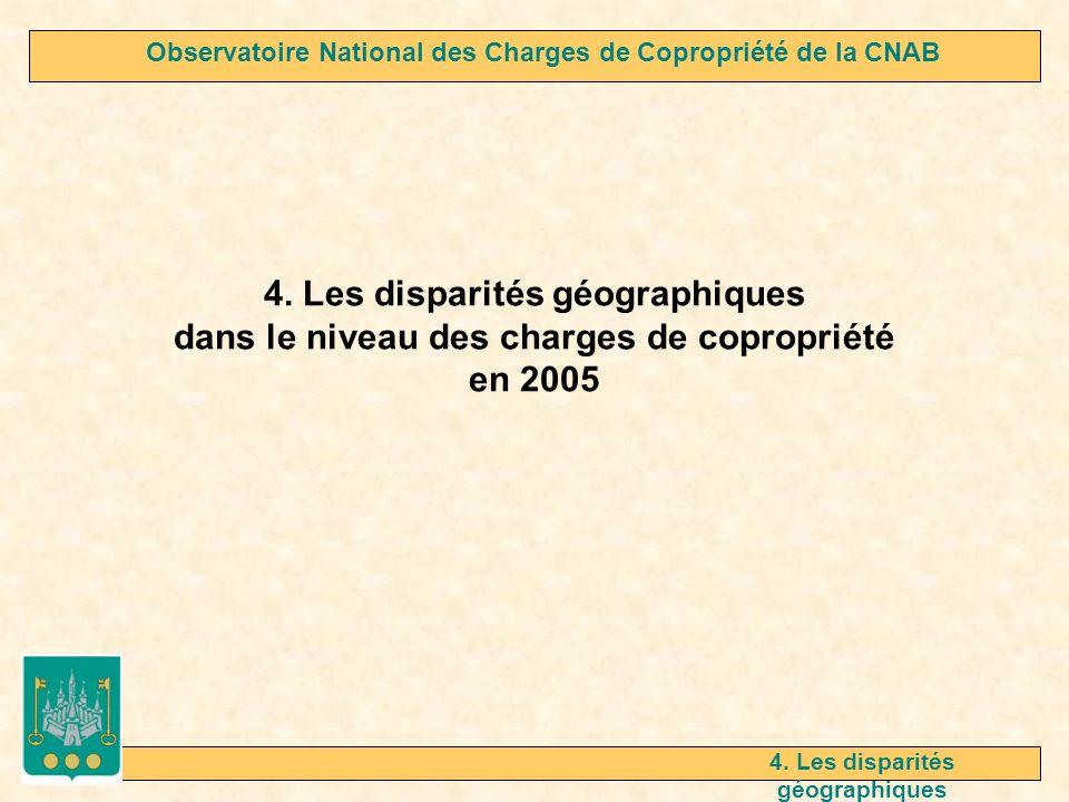 4. Les disparités géographiques dans le niveau des charges de copropriété en 2005 4. Les disparités géographiques Observatoire National des Charges de