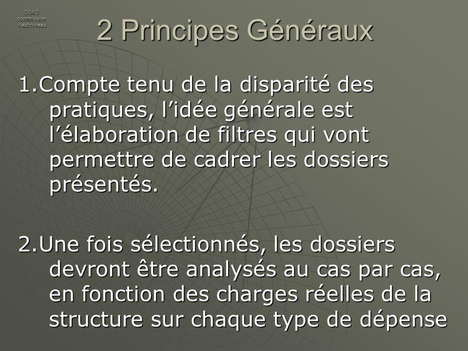 2 Principes Généraux 1.Compte tenu de la disparité des pratiques, lidée générale est lélaboration de filtres qui vont permettre de cadrer les dossiers présentés.