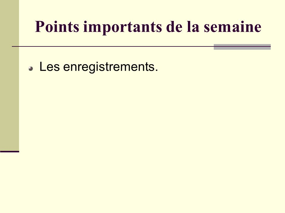 Points importants de la semaine Les enregistrements.