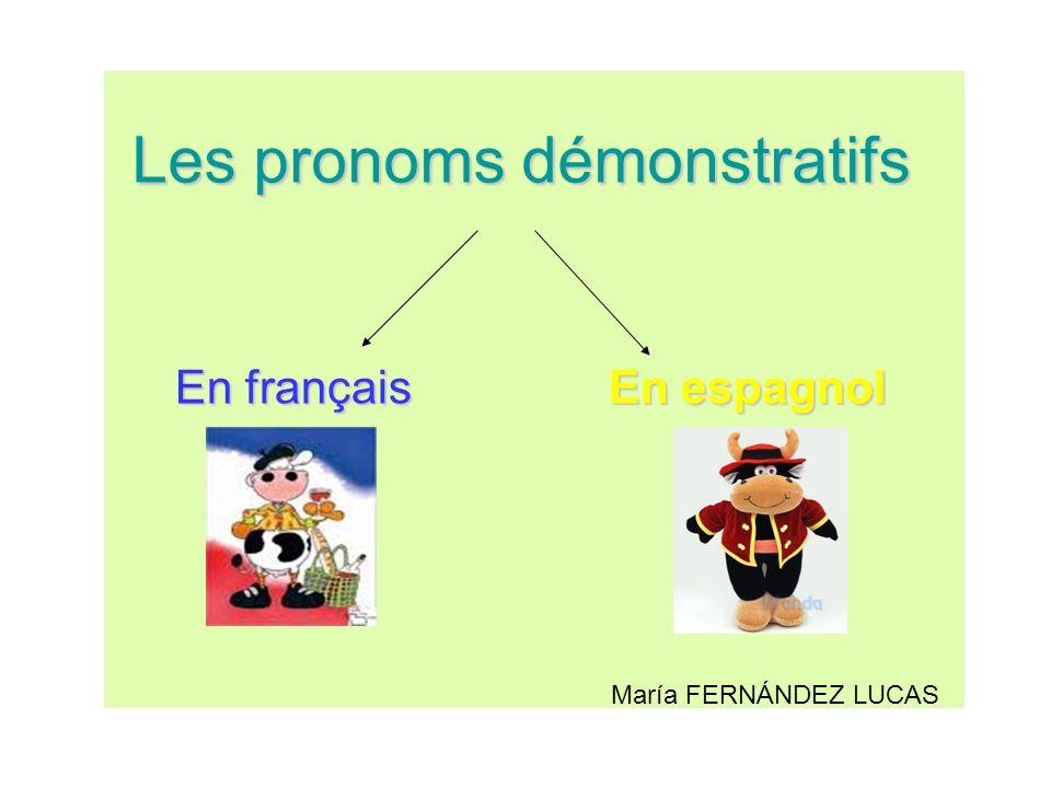 Les pronoms démonstratifs En françaisEn espagnol En français En espagnol María FERNÁNDEZ LUCAS