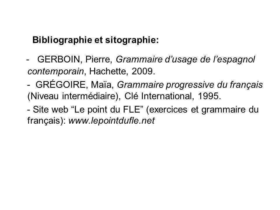 Bibliographie et sitographie: - GERBOIN, Pierre, Grammaire dusage de lespagnol contemporain, Hachette, 2009. - GRÉGOIRE, Maïa, Grammaire progressive d