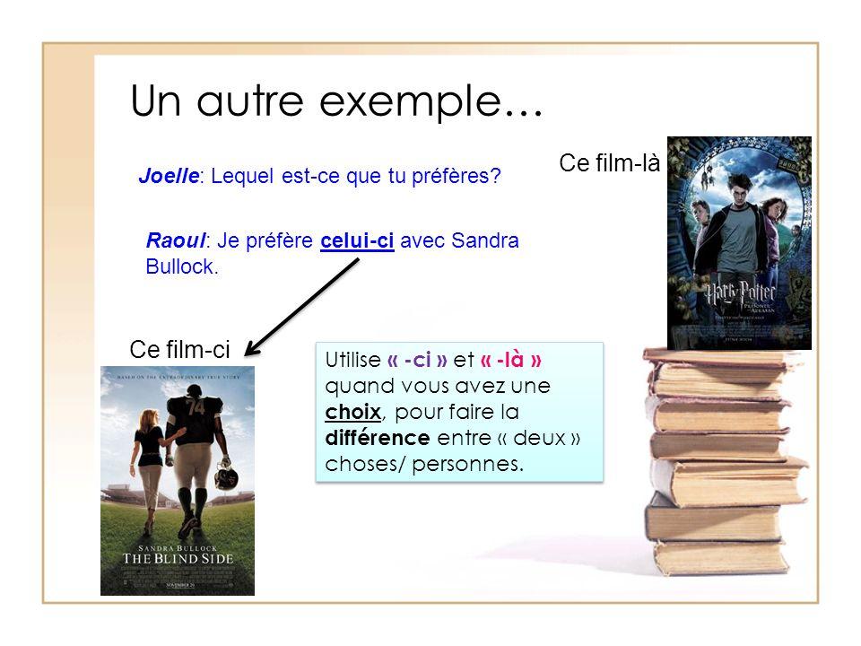 Un autre exemple… Ce film-ci Ce film-là Joelle: Lequel est-ce que tu préfères.