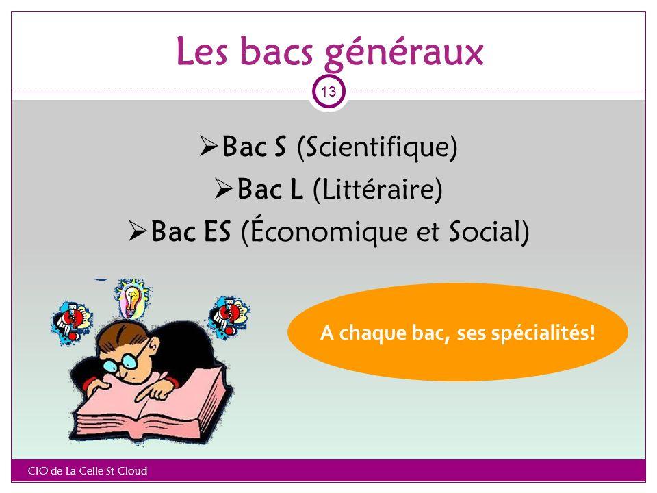 Les bacs généraux Bac S (Scientifique) Bac L (Littéraire) Bac ES (Économique et Social) A chaque bac, ses spécialités.