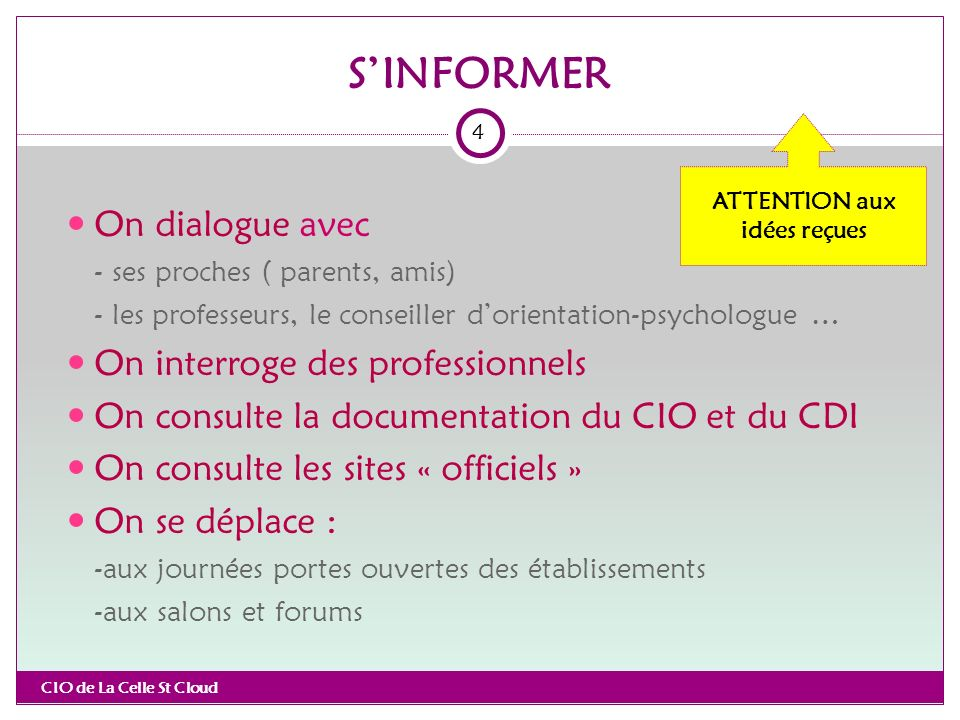 SINFORMER CIO de La Celle St Cloud 4 On dialogue avec - ses proches ( parents, amis) - les professeurs, le conseiller dorientation-psychologue … On in