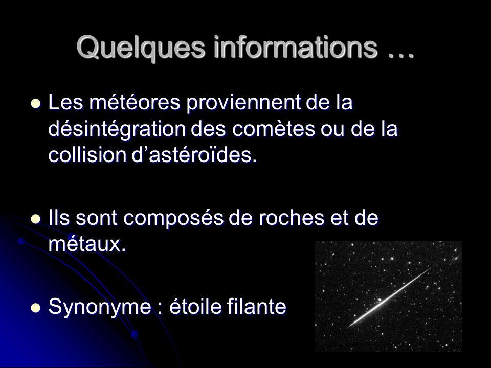 Quelques informations … Les météores proviennent de la désintégration des comètes ou de la collision dastéroïdes.