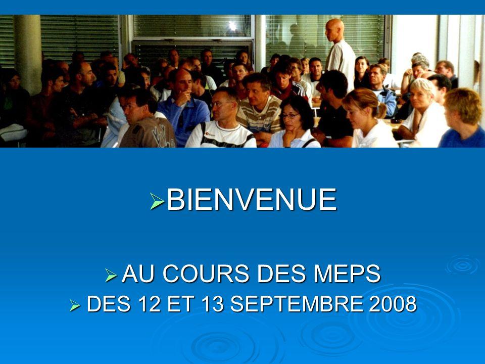 BIENVENUE BIENVENUE AU COURS DES MEPS AU COURS DES MEPS DES 12 ET 13 SEPTEMBRE 2008 DES 12 ET 13 SEPTEMBRE 2008
