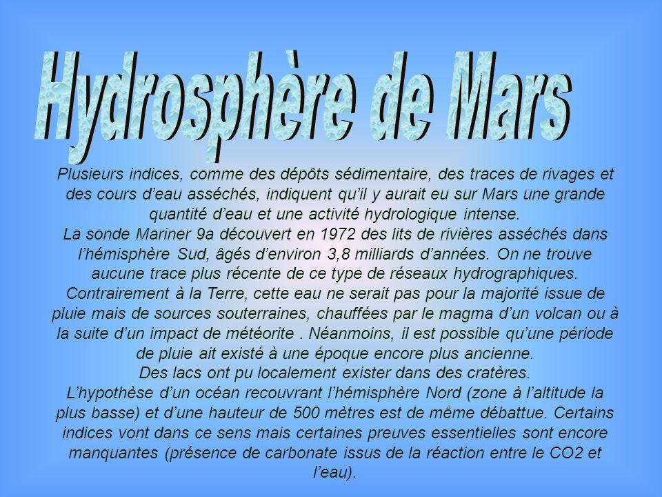 Plusieurs indices, comme des dépôts sédimentaire, des traces de rivages et des cours deau asséchés, indiquent quil y aurait eu sur Mars une grande qua