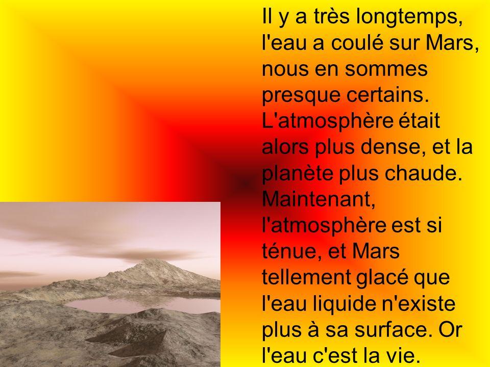 Il y a très longtemps, l'eau a coulé sur Mars, nous en sommes presque certains. L'atmosphère était alors plus dense, et la planète plus chaude. Mainte