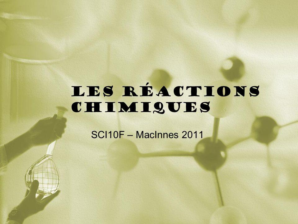 Les réactions chimiques SCI10F – MacInnes 2011