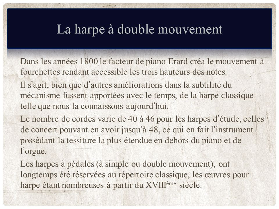 HARPE À DOUBLE MOUVEMENT Dans les années 1800 le facteur de piano Erard créa le mouvement à fourchettes rendant accessible les trois hauteurs des note