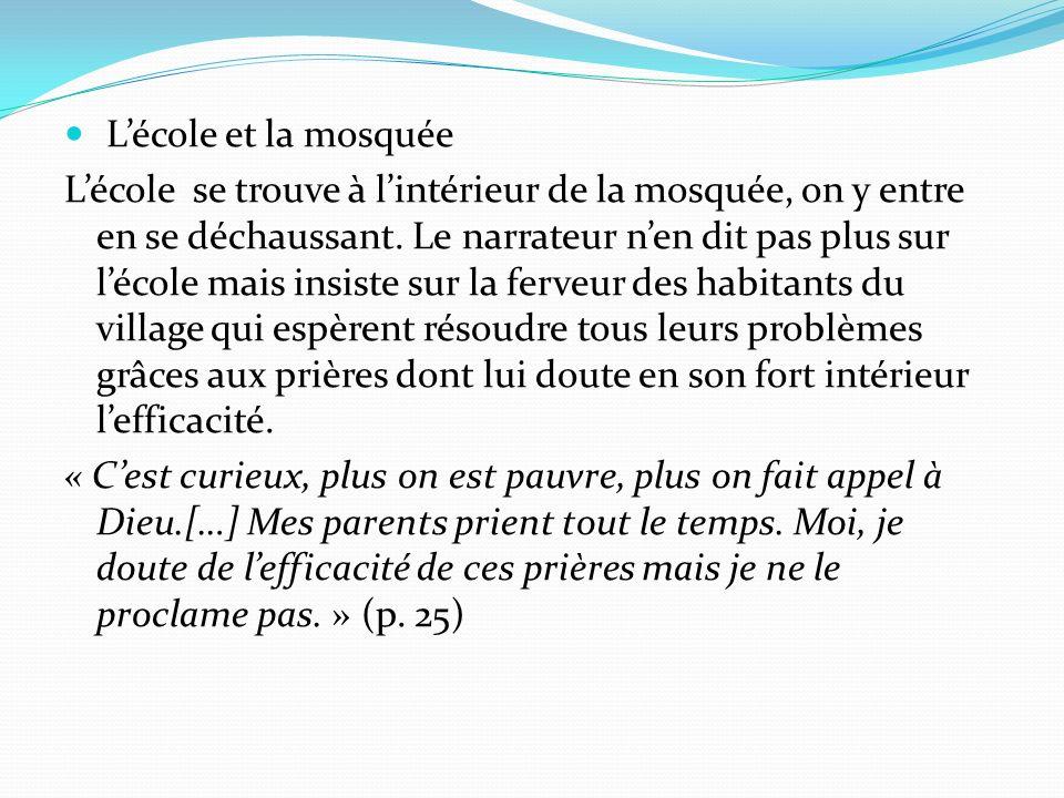 Lécole et la mosquée Lécole se trouve à lintérieur de la mosquée, on y entre en se déchaussant. Le narrateur nen dit pas plus sur lécole mais insiste