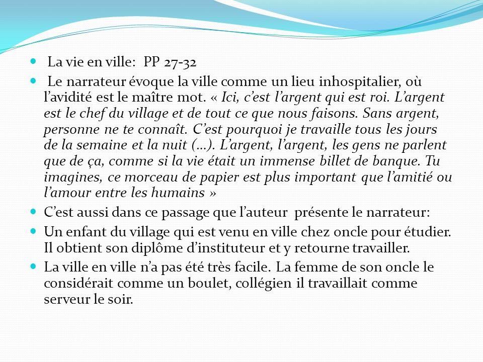 La vie en ville: PP 27-32 Le narrateur évoque la ville comme un lieu inhospitalier, où lavidité est le maître mot. « Ici, cest largent qui est roi. La