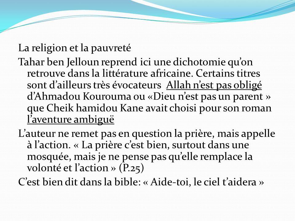 La religion et la pauvreté Tahar ben Jelloun reprend ici une dichotomie quon retrouve dans la littérature africaine. Certains titres sont dailleurs tr