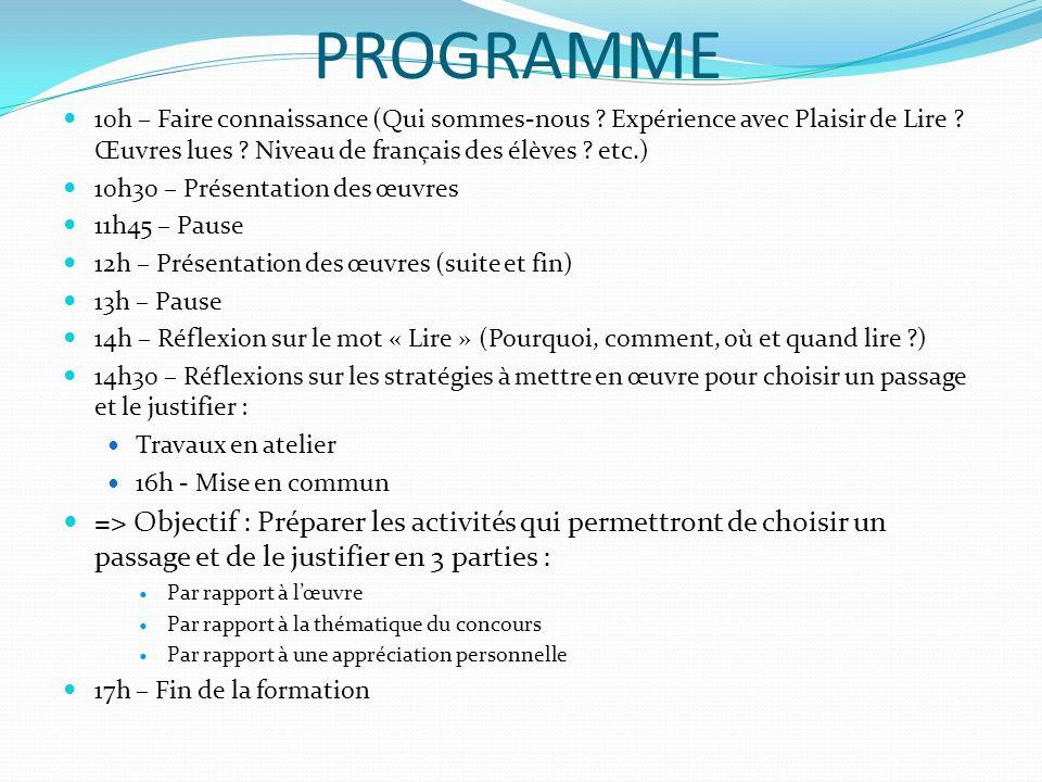 PROGRAMME 10h – Faire connaissance (Qui sommes-nous ? Expérience avec Plaisir de Lire ? Œuvres lues ? Niveau de français des élèves ? etc.) 10h30 – Pr
