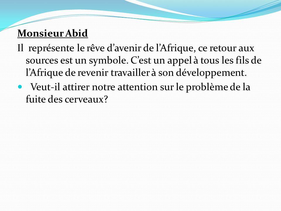 Monsieur Abid Il représente le rêve davenir de lAfrique, ce retour aux sources est un symbole. Cest un appel à tous les fils de lAfrique de revenir tr