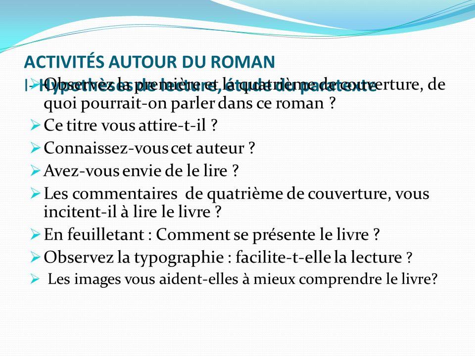 ACTIVITÉS AUTOUR DU ROMAN I- Hypothèses de lecture, étude du paratexte Observez la première et la quatrième de couverture, de quoi pourrait-on parler
