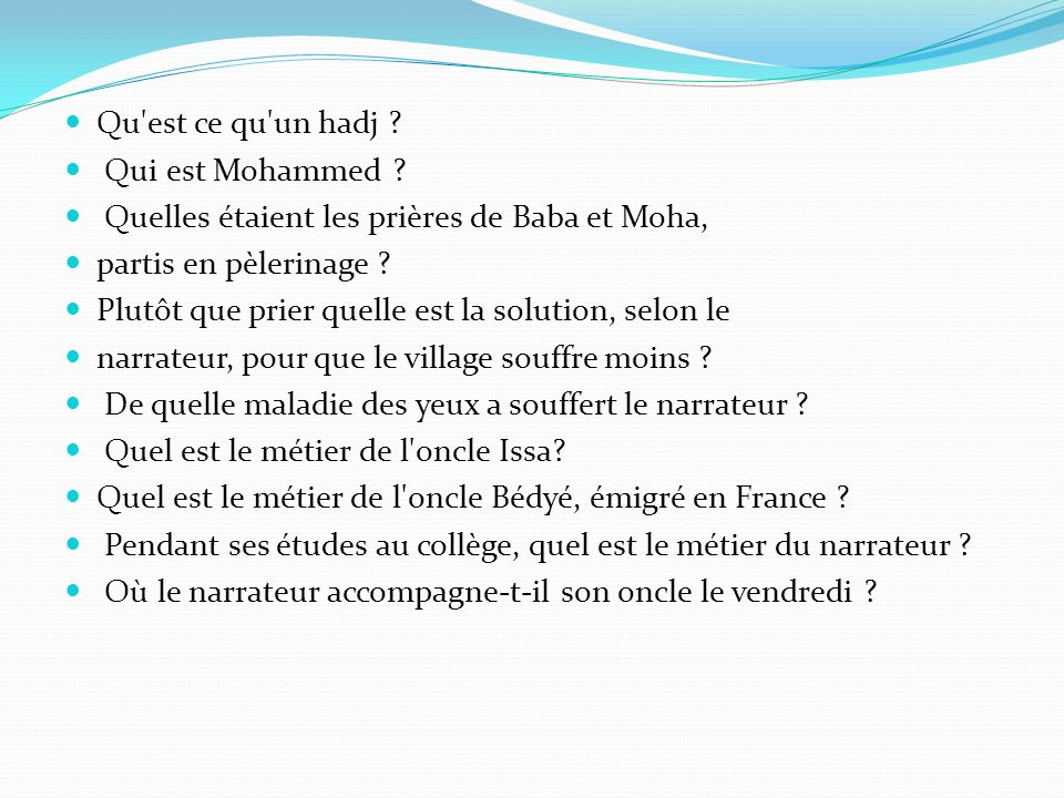 Qu'est ce qu'un hadj ? Qui est Mohammed ? Quelles étaient les prières de Baba et Moha, partis en pèlerinage ? Plutôt que prier quelle est la solution,