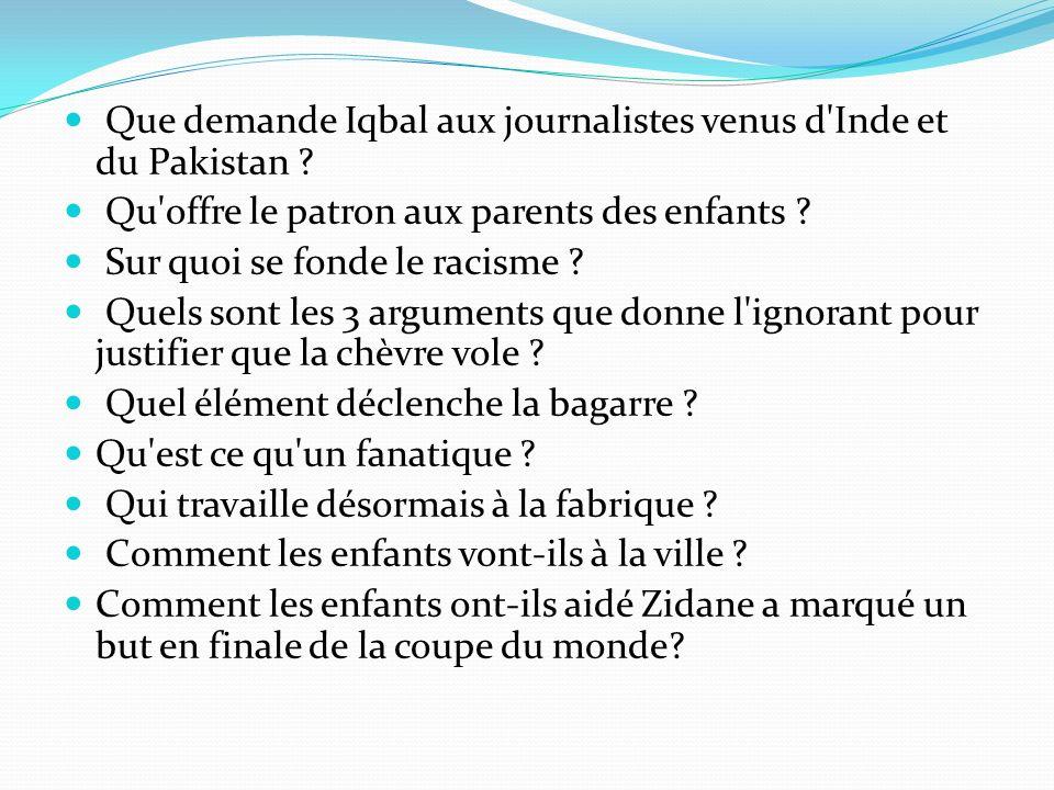 Que demande Iqbal aux journalistes venus d'Inde et du Pakistan ? Qu'offre le patron aux parents des enfants ? Sur quoi se fonde le racisme ? Quels son