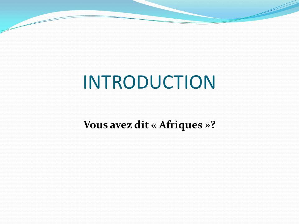 INTRODUCTION Vous avez dit « Afriques »?