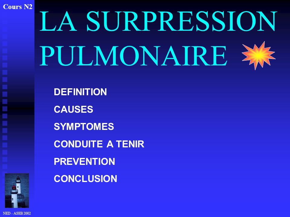 NED - ASEB 2002 LA SURPRESSION PULMONAIRE Cours N2 DEFINITION CAUSES SYMPTOMES CONDUITE A TENIR PREVENTION CONCLUSION