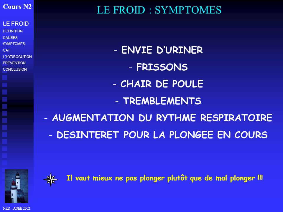 NED - ASEB 2002 LE FROID : SYMPTOMES Cours N2 LE FROID DEFINITION CAUSES SYMPTOMES CAT LHYDROCUTION PREVENTION CONCLUSION - ENVIE DURINER - FRISSONS -