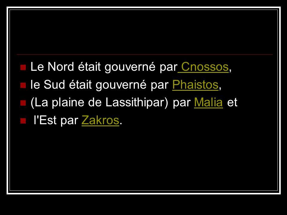 Le Nord était gouverné par Cnossos, Cnossos le Sud était gouverné par Phaistos,Phaistos (La plaine de Lassithipar) par Malia etMalia l Est par Zakros.Zakros