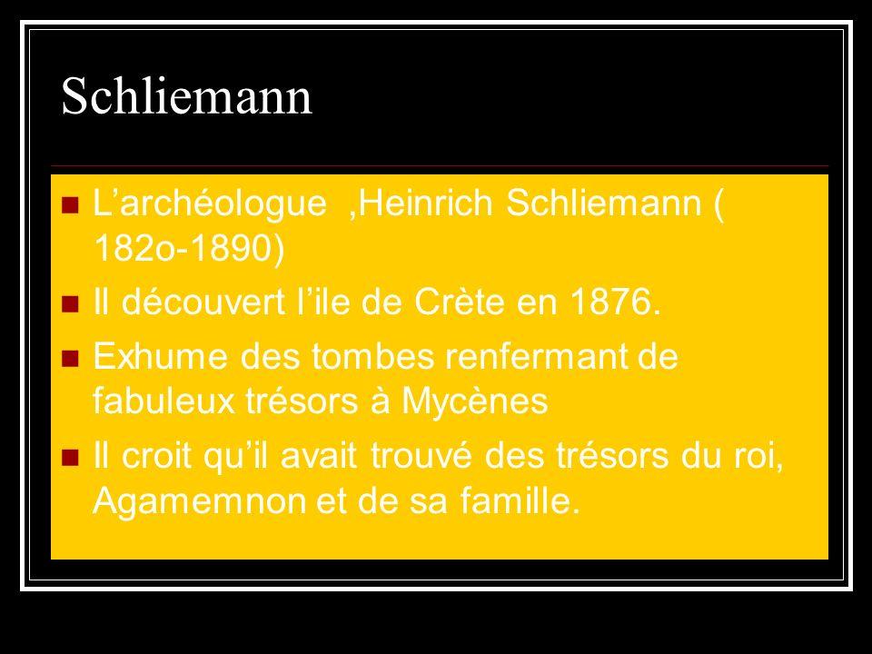 Schliemann Larchéologue,Heinrich Schliemann ( 182o-1890) Il découvert lile de Crète en 1876.