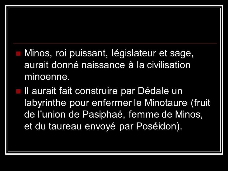 Minos, roi puissant, législateur et sage, aurait donné naissance à la civilisation minoenne.