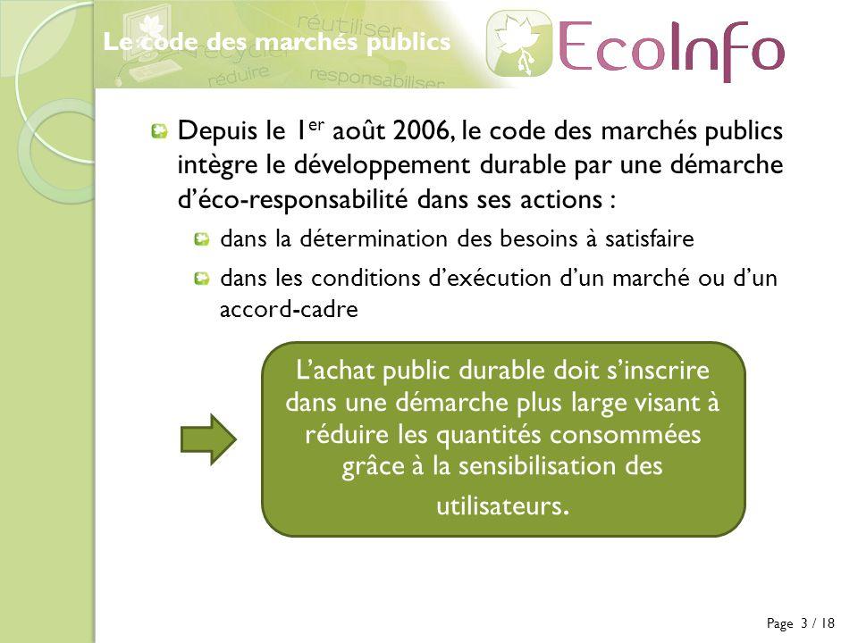 Page 4 / 18 Administration éco-responsable Site dédié à léco-responsabilité ( http://www.ecoresponsabilite.ecologie.gouv.fr/) Groupe détude des marchés « développement durable, environnement » (GEM/DDEN) : (http://www.ecologie.gouv.fr/article.php3?id_article=3935)http://www.ecologie.gouv.fr/article.php3?id_article=3935 rattaché à lOEAP (Observatoire Economique de lAchat Public) élabore des documents pratiques, juridiquement sûrs (validés par lOEAP) pour aider les acheteurs publics à intégrer lenvironnement et le développement durable dans leurs marchés