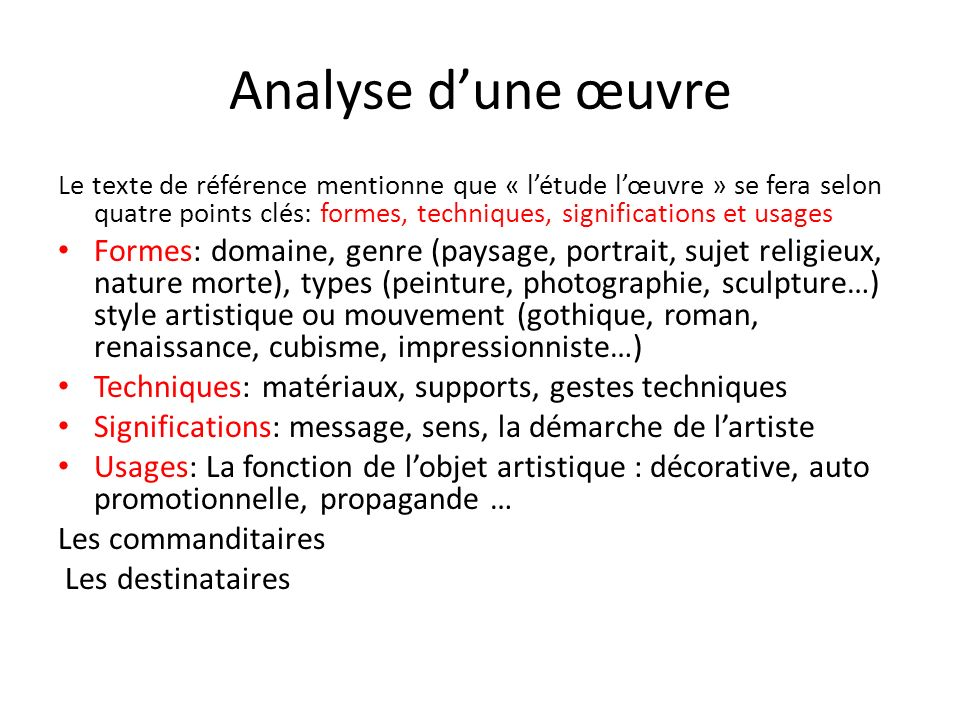 Analyse dune œuvre Le texte de référence mentionne que « létude lœuvre » se fera selon quatre points clés: formes, techniques, significations et usage
