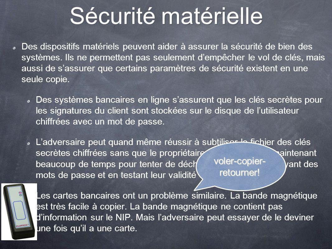 Sécurité matérielle Des dispositifs matériels peuvent aider à assurer la sécurité de bien des systèmes. Ils ne permettent pas seulement dempêcher le v