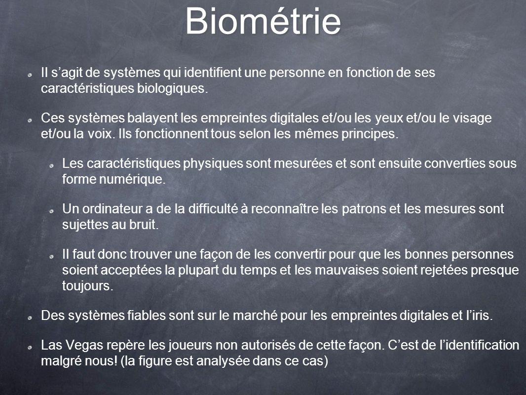 Biométrie Il sagit de systèmes qui identifient une personne en fonction de ses caractéristiques biologiques. Ces systèmes balayent les empreintes digi