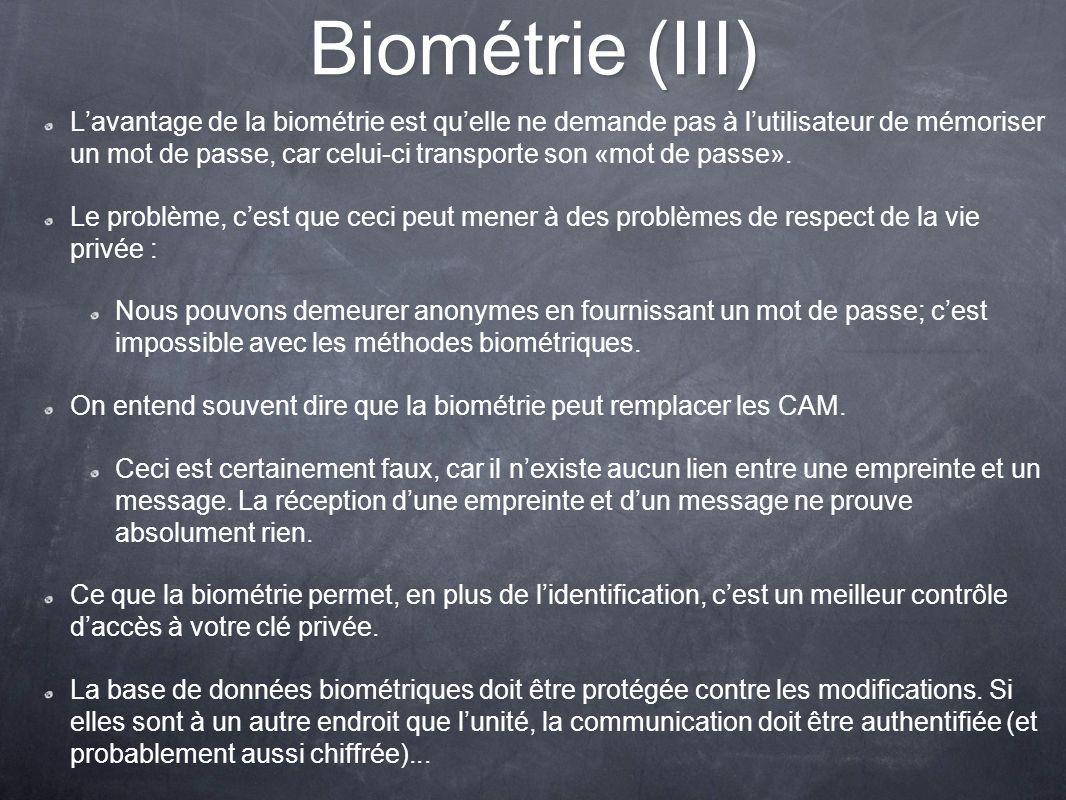 Biométrie (III) Lavantage de la biométrie est quelle ne demande pas à lutilisateur de mémoriser un mot de passe, car celui-ci transporte son «mot de p