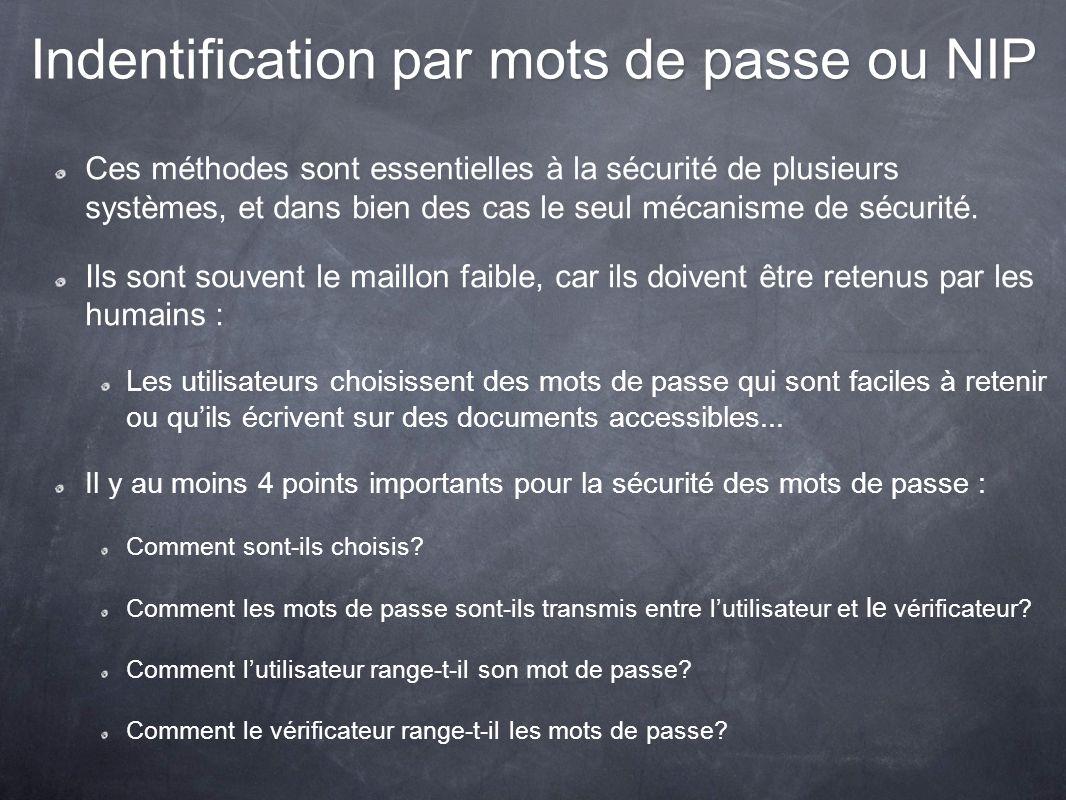 Indentification par mots de passe ou NIP Ces méthodes sont essentielles à la sécurité de plusieurs systèmes, et dans bien des cas le seul mécanisme de