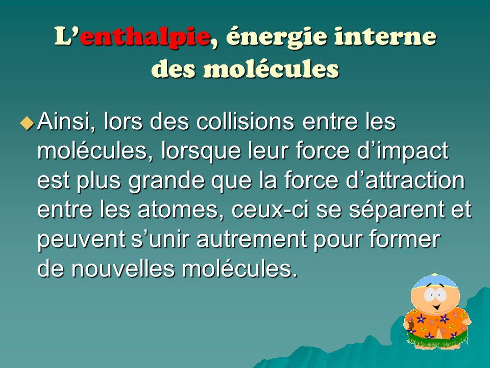 Lenthalpie, énergie interne des molécules En communicant de la chaleur à une réaction chimique, nous augmentons la vitesse moyenne des molécules. Léne