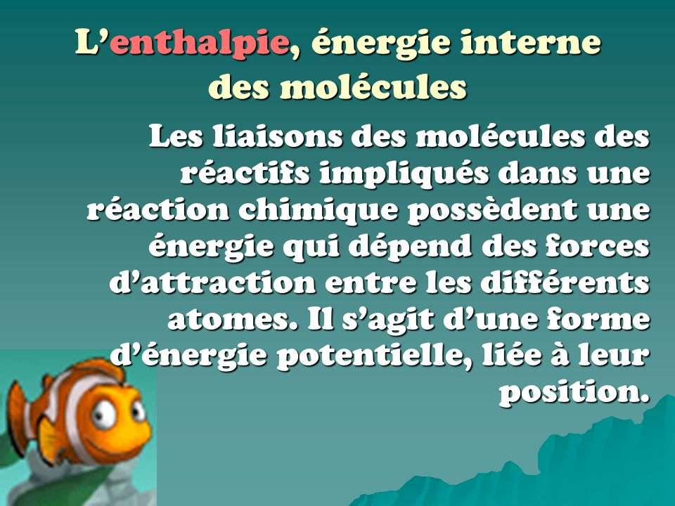 Lenthalpie, énergie interne des molécules Puisquil est impossible de connaître lénergie des molécules des réactifs et des produits impliqués dans une