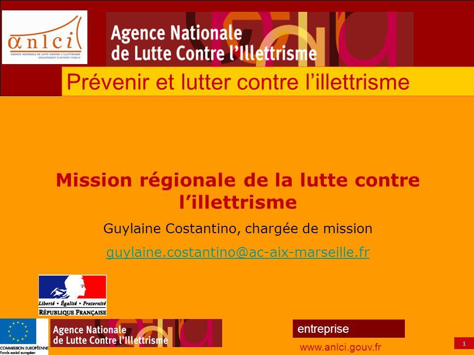 1 entreprise www.anlci.gouv.fr Mission régionale de la lutte contre lillettrisme Guylaine Costantino, chargée de mission guylaine.costantino@ac-aix-ma