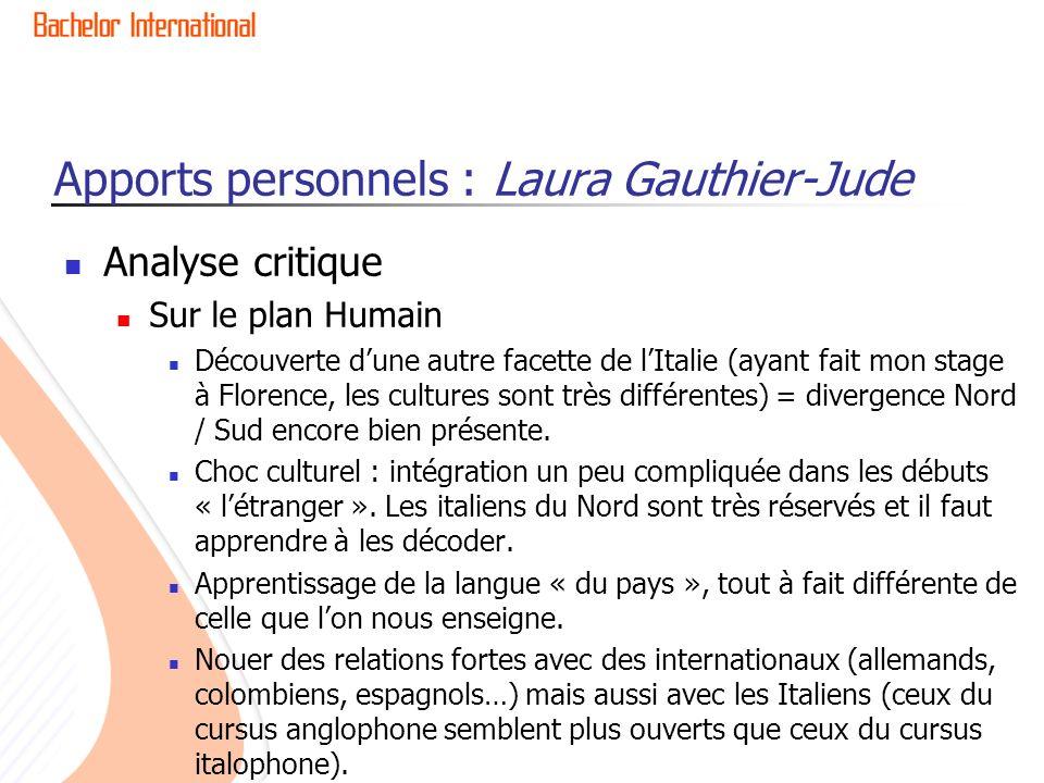 Apports personnels : Laura Gauthier-Jude Analyse critique Sur le plan Humain Découverte dune autre facette de lItalie (ayant fait mon stage à Florence, les cultures sont très différentes) = divergence Nord / Sud encore bien présente.