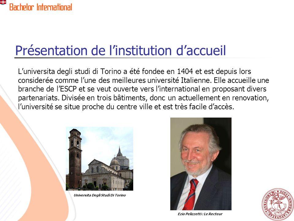 Présentation de linstitution daccueil Luniversita degli studi di Torino a été fondee en 1404 et est depuis lors considerée comme lune des meilleures université Italienne.