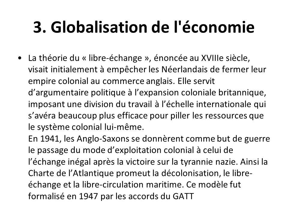 3. Globalisation de l'économie La théorie du « libre-échange », énoncée au XVIIIe siècle, visait initialement à empêcher les Néerlandais de fermer leu
