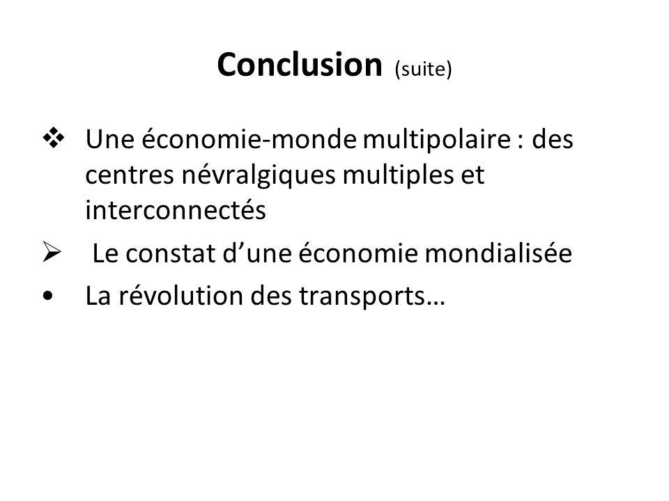 Conclusion (suite) Une économie-monde multipolaire : des centres névralgiques multiples et interconnectés Le constat dune économie mondialisée La révo