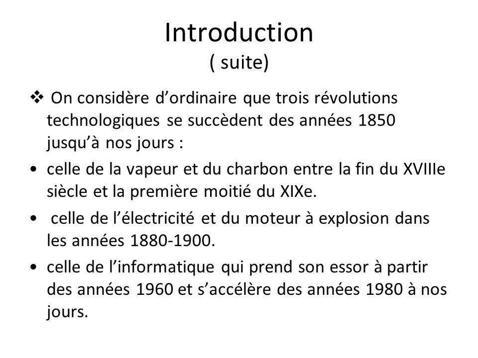 Introduction ( suite) On considère dordinaire que trois révolutions technologiques se succèdent des années 1850 jusquà nos jours : celle de la vapeur