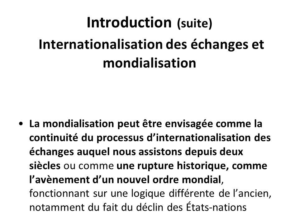Introduction (suite) Internationalisation des échanges et mondialisation La mondialisation peut être envisagée comme la continuité du processus dinter