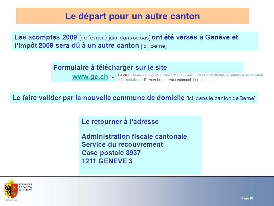 Page 10 Le départ pour un autre canton Les acomptes 2009 [de février à juin, dans ce cas] ont été versés à Genève et l'impôt 2009 sera dû à un autre c