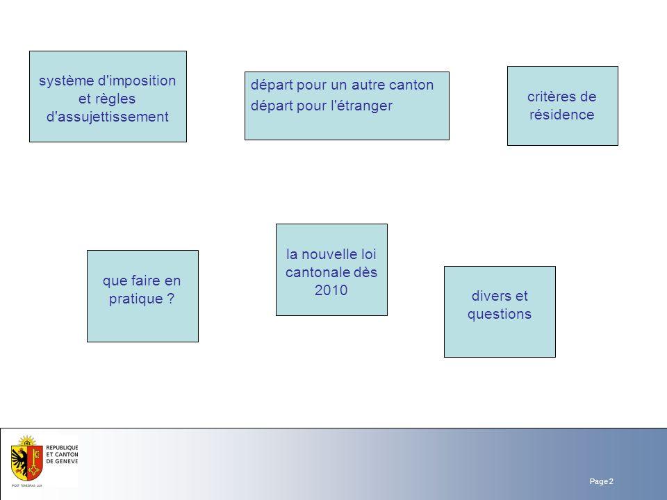 Page 2 la nouvelle loi cantonale dès 2010 système d'imposition et règles d'assujettissement départ pour un autre canton départ pour l'étranger critère