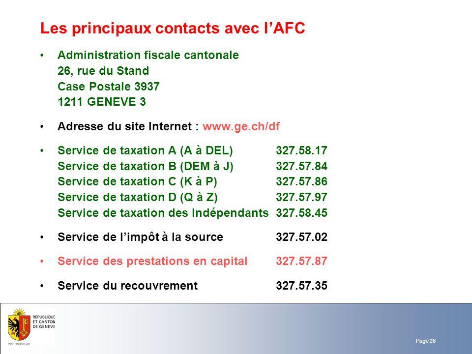 Page 26 Les principaux contacts avec lAFC Administration fiscale cantonale 26, rue du Stand Case Postale 3937 1211 GENEVE 3 Adresse du site Internet :