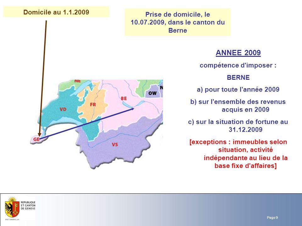 Page 9 Domicile au 1.1.2009 Prise de domicile, le 10.07.2009, dans le canton du Berne ANNEE 2009 compétence d'imposer : BERNE a) pour toute l'année 20