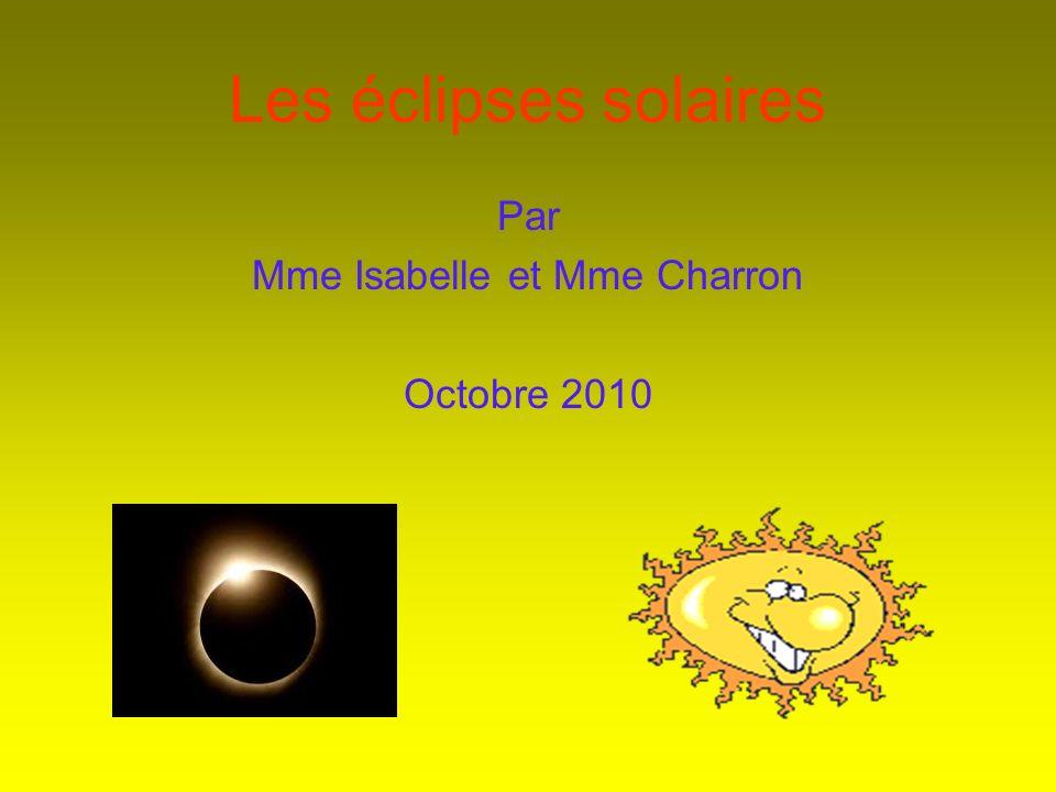 Les éclipses solaires Par Mme Isabelle et Mme Charron Octobre 2010