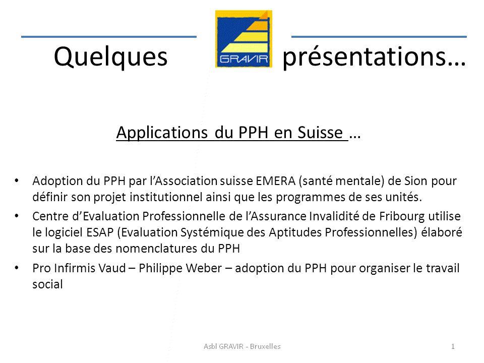 Applications du PPH en Suisse … Adoption du PPH par lAssociation suisse EMERA (santé mentale) de Sion pour définir son projet institutionnel ainsi que