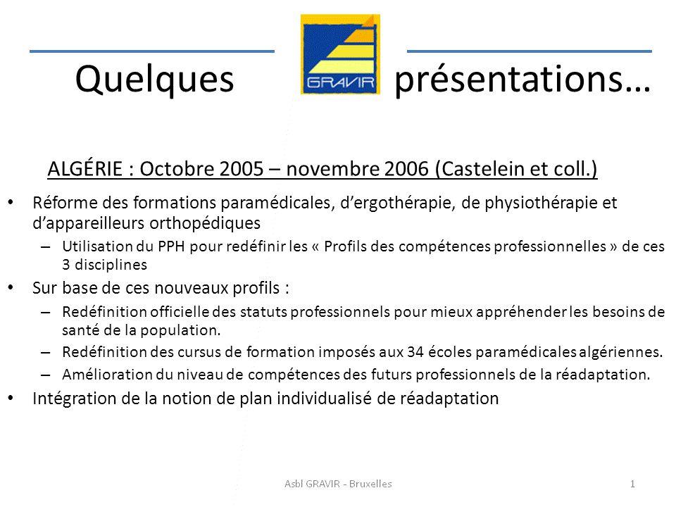 ALGÉRIE : Octobre 2005 – novembre 2006 (Castelein et coll.) Réforme des formations paramédicales, dergothérapie, de physiothérapie et dappareilleurs o